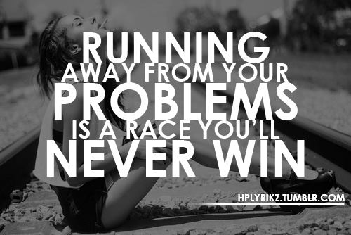 Running-away-from-your-problems-is-a-race-youll-never-win